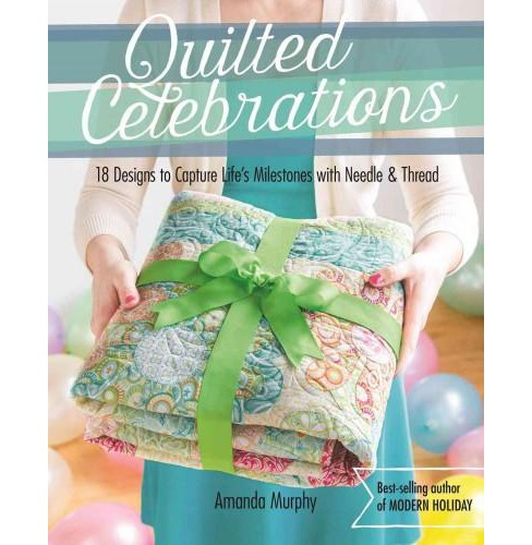 Quilted Celebrations : 18 Designs to Capture Life's Milestones With Needle & Thread: Includes Pattern - image 1 of 1