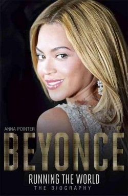 Beyoncé : Running the World: the Biography (Reprint) (Paperback) (Anna Pointer)