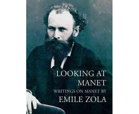 Looking at Manet : Writings on Manet (Paperback) (Emile Zola) - image 1 of 1