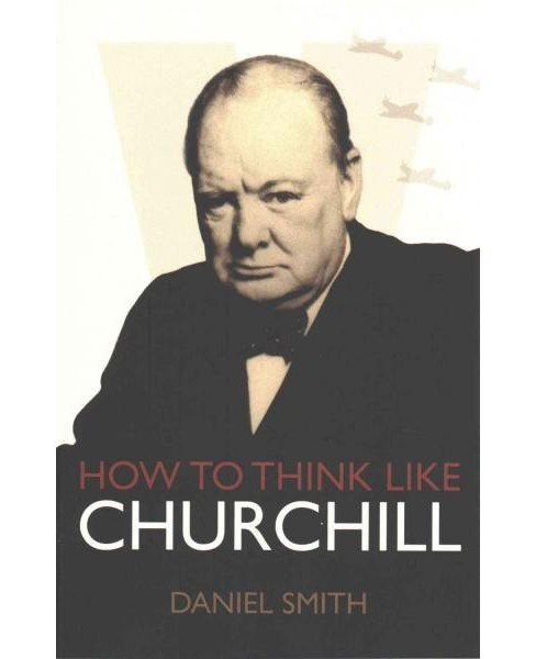 How to Think Like Churchill (Paperback) (Daniel Smith) - image 1 of 1