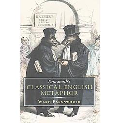 Farnsworth's Classical English Metaphor (Hardcover) (Ward Farnsworth)