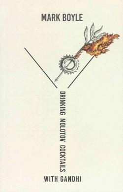 Drinking Molotov Cocktails With Gandhi (Paperback) (Mark Boyle)