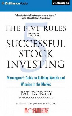 Five Rules for Successful Stock Investing : Morningstar's Guide to Building Wealth and Winning in the