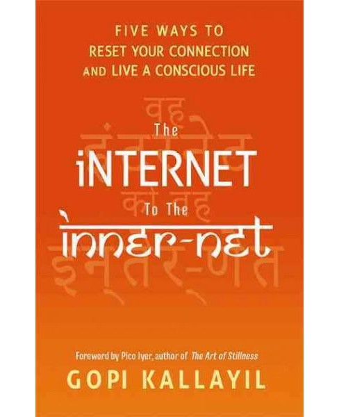 Internet to the Inner-Net : Five Ways to Reset Your Connection and Live a Conscious Life (Hardcover) - image 1 of 1