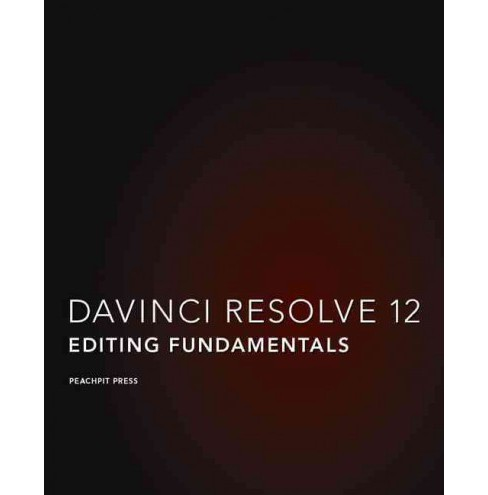 Davinci Resolve 12 : Editing Fundamentals -  by Dion Scoppettuolo (Paperback) - image 1 of 1