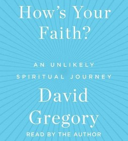 How's Your Faith : An Unlikely Spiritual Journey (Unabridged) (CD/Spoken Word) (David Gregory)