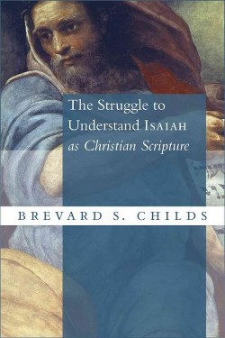 Struggle to Understand Isaiah as Christian Scripture (Paperback) (Brevard S. Childs)