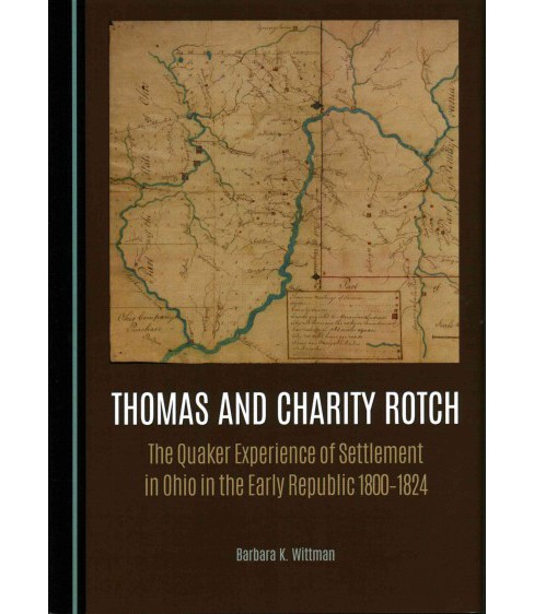 Thomas and Charity Rotch : The Quaker Experience of Settlement in Ohio in the Early Republic 1800-1824 - image 1 of 1