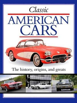 Classic American Cars : The History, Origins, and Greats (Library) (Charlie Morgan)