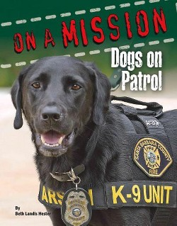 Dogs on Patrol (Library) (Beth Landis Hester)