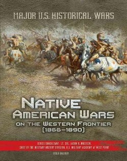 Native American Wars on the Western Frontier, 1866-1890 (Library) (Leslie Galliker)