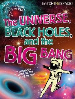 Universe, Black Holes, and the Big Bang (Library) (Clive Gifford)