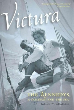 Victura : The Kennedys, A Sailboat, and the Sea (Paperback) (James W. Graham)