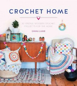 Crochet Home : 20 Vintage Modern Crochet Projects for the Home (Paperback) (Emma Lamb)