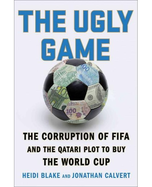 Ugly Game : The Corruption of Fifa and the Qatari Plot to Buy the World Cup (Hardcover) (Heidi Blake & - image 1 of 1