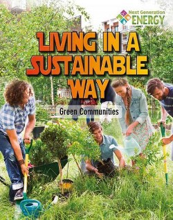 Living in a Sustainable Way : Green Communities (Library) (Megan Kopp)