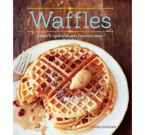 Waffles : Sweet & Savory Recipes for Every Meal (Revised) (Hardcover) (Tara Duggan) - image 1 of 1