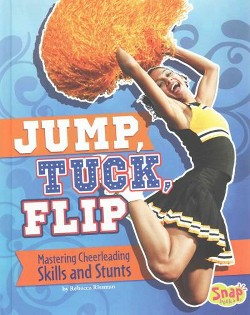 Jump, Tuck, Flip : Mastering Cheerleading Skills and Stunts (Library) (Rebecca Rissman)