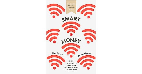 Smart Money : How Innovative Finance Is Transforming Our World (Paperback) (Alan Barrell & Amber - image 1 of 1