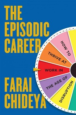 Episodic Career : How to Thrive at Work in the Age of Disruption (Hardcover) (Farai Chideya)