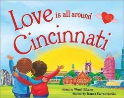Love Is All Around Cincinnati (Hardcover) (Wendi Silvano)
