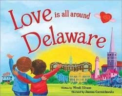 Love Is All Around Delaware (Hardcover) (Wendi Silvano)