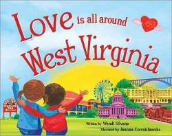 Love Is All Around West Virginia (Hardcover) (Wendi Silvano)