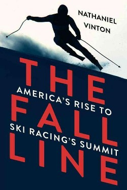 Fall Line : America's Rise to Ski Racing's Summit (Reprint) (Paperback) (Nathaniel Vinton)