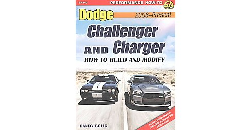 Dodge Challenger & Charger : How to Build and Modify 2006-Present (Paperback) (Randy Bolig) - image 1 of 1