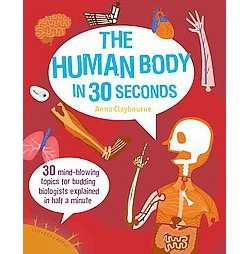 Human Body in 30 Seconds (Library) (Anna Claybourne)