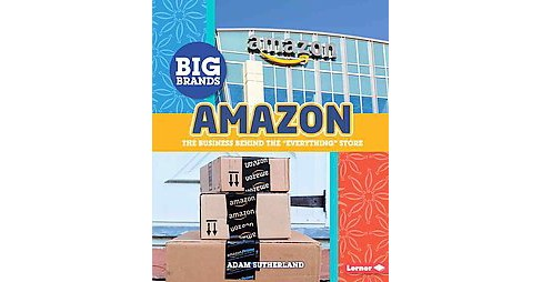 "Amazon : The Business Behind the ""Everything"" Store (Library) (Adam Sutherland) - image 1 of 1"