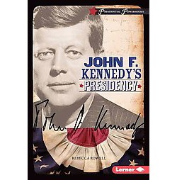 John F. Kennedy's Presidency (Library) (Rebecca Rowell)