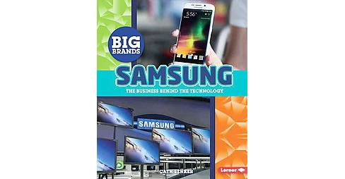 Samsung : The Business Behind the Technology (Library) (Cath Senker) - image 1 of 1