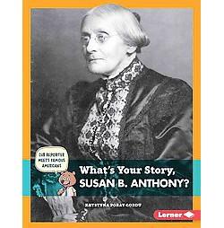 What's Your Story, Susan B. Anthony? (Library) (Krystyna Poray Goddu)