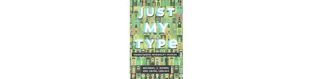 Just My Type : Understanding Personality Profiles (Library) (Michael J. Rosen)
