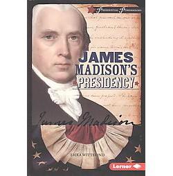 James Madison's Presidency (Library) (Erika Wittekind)
