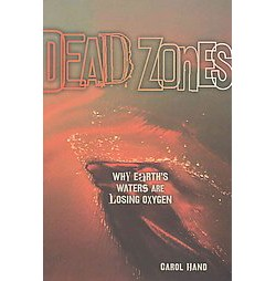 Dead Zones : Why Earth's Waters Are Losing Oxygen (Library) (Carol Hand)