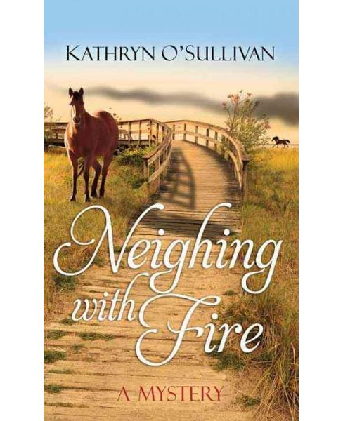 Neighing with Fire (Large Print) (Library) (Kathryn Ou2019sullivan) - image 1 of 1