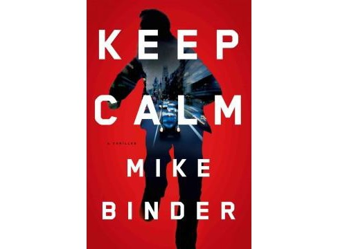 Keep Calm : A Thriller (Hardcover) (Mike Binder) - image 1 of 1