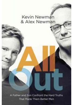All Out : A Father and Son Confront the Hard Truths That Made Them Better Men (Hardcover) (Kevin Newman