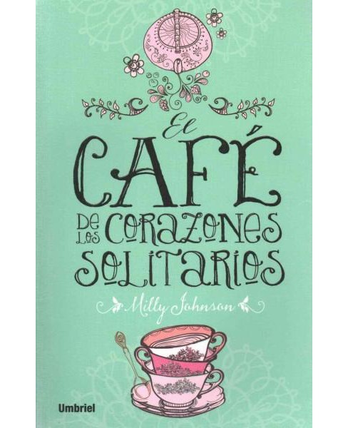 El café de los corazones solitaries / The Teashop on the Corner (Paperback) (Milly Johnson) - image 1 of 1