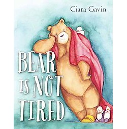 Bear Is Not Tired (Library) (Ciara Gavin)