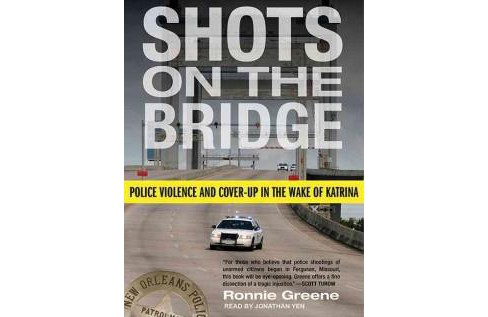 Shots on the Bridge : Police Violence and Cover-up in the Wake of Katrina (Unabridged) (CD/Spoken Word) - image 1 of 1