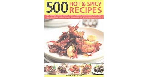 500 Hot & Spicy Recipes : Bring The Pungent Tastes And Aromas Of Spices Into Your Kitchen With - image 1 of 1