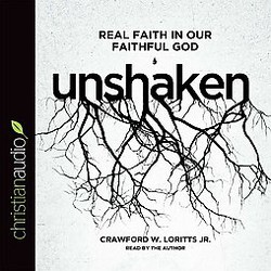 Unshaken : Real Faith in Our Faithful God (Unabridged) (CD/Spoken Word) (Jr. Crawford W. Loritts)
