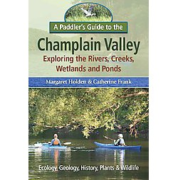 Paddler's Guide to the Champlain Valley : Exploring the Rivers, Creeks, Wetland and Ponds (Paperback)
