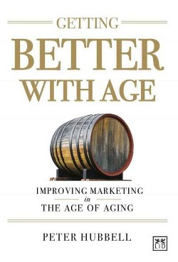 Getting Better With Age : Improving Marketing in the Age of Aging (Hardcover) (Peter Hubbell)