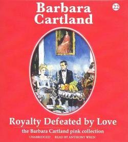 Royalty Defeated by Love (Unabridged) (CD/Spoken Word) (Barbara Cartland)