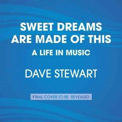 Sweet Dreams Are Made of This : A Life in Music (Unabridged) (CD/Spoken Word) (Dave Stewart)