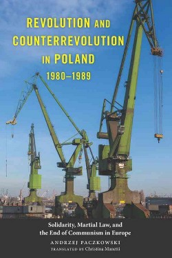 Revolution and Counterrevolution in Poland, 1980-1989 : Solidarity, Martial Law, and the End of